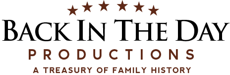 Back in the Day Productions - A Treasury of Family History